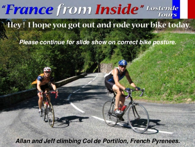Please continue for slide show on correct bike posture.Allan and Jeff climbing Col de Portillon, French Pyrenees.