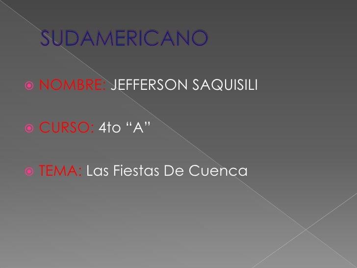 """SUDAMERICANO<br />NOMBRE: JEFFERSON SAQUISILI<br />CURSO: 4to """"A""""<br />TEMA: Las Fiestas De Cuenca<br />"""