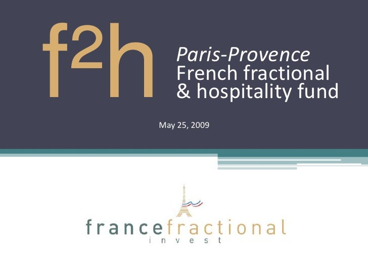 f²h   Paris-Provence       French fractional       & hospitality fund   May 25, 2009