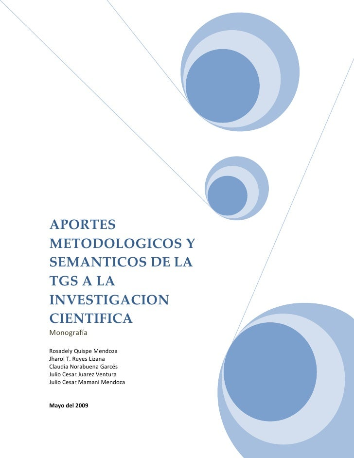 APORTES METODOLOGICOS Y SEMANTICOS DE LA TGS A LA INVESTIGACION CIENTIFICA Monografía  Rosadely Quispe Mendoza Jharol T. R...
