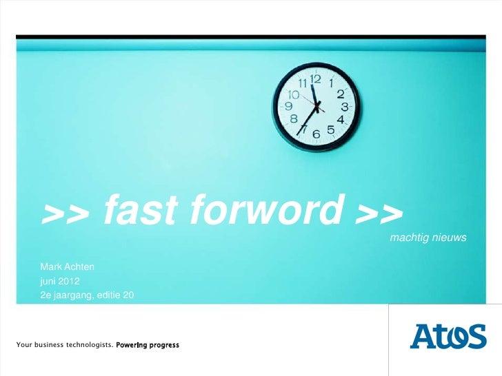 >> fast forword >>                         machtig nieuws      Mark Achten      juni 2012      2e jaargang, editie 20Your ...