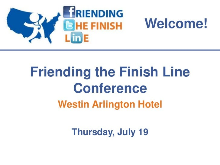 Welcome!Friending the Finish Line      Conference    Westin Arlington Hotel      Thursday, July 19
