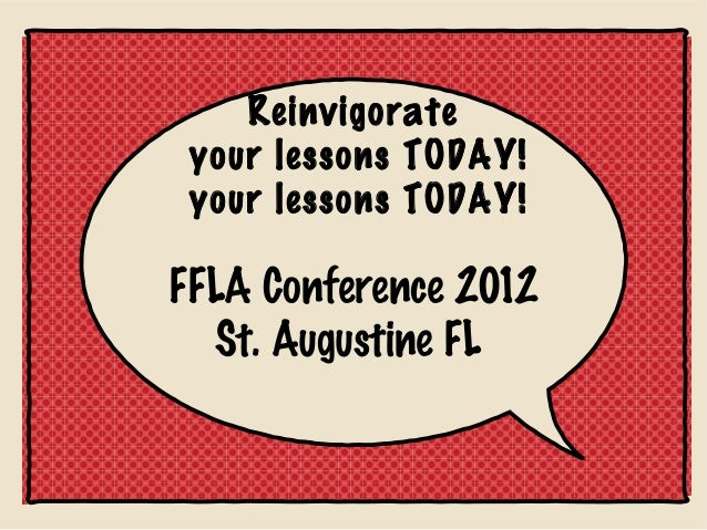 Reinvigorate your lessons TODAY! your lessons TODAY!FFLA Conference 2012  St. Augustine FL