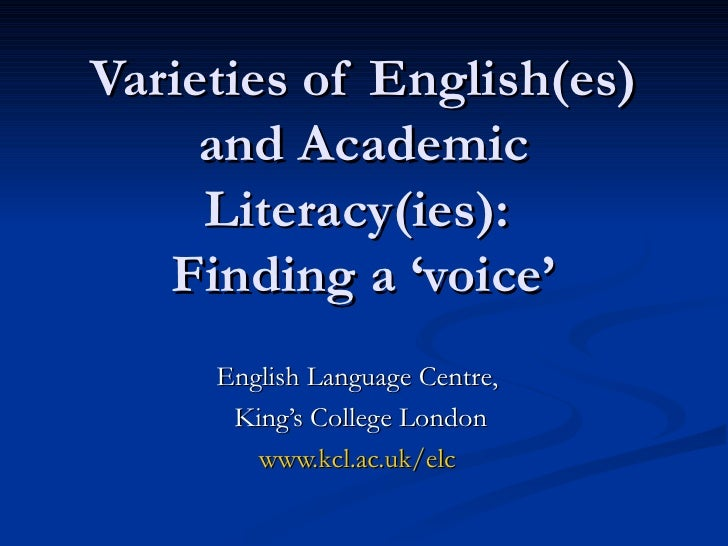 Varieties of English(es) and Academic Literacy(ies):  Finding a 'voice' English Language Centre,  King's College London ww...