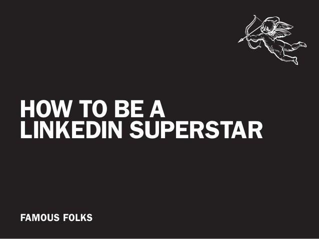 How to be a LinkedIn Superstar by Famous Folks