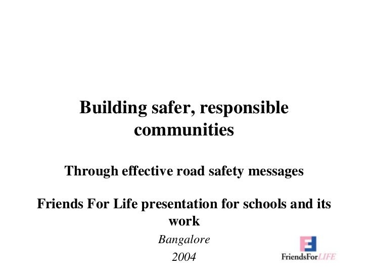 Building safer, responsible communitiesThrough effective road safety messages<br />Friends For Life presentation for schoo...