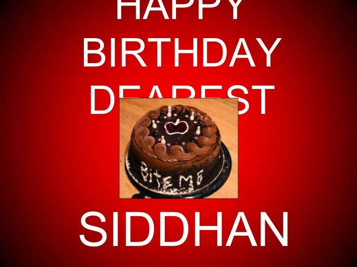 HAPPY BIRTHDAY DEAREST <br />SIDDHANT<br />