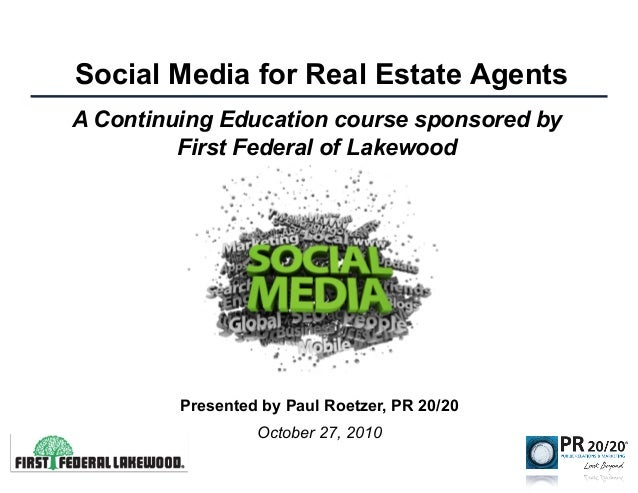 Social Media for Real Estate Agents Presented by Paul Roetzer, PR 20/20 October 27, 2010 A Continuing Education course spo...