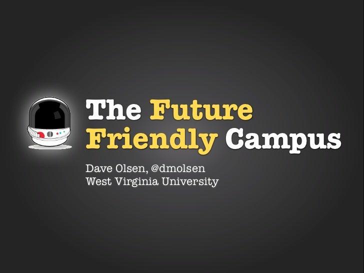 The FutureFriendly CampusDave Olsen, @dmolsenWest Virginia University