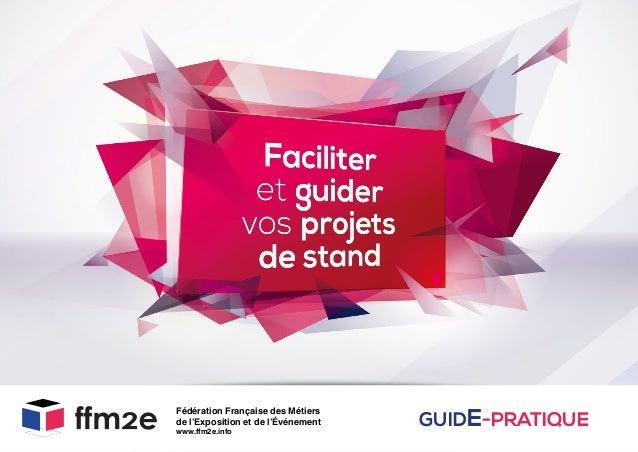 Fédération Française des Métiers  de l'Exposition et de l'Événement  www.ffm2e.info  GUIDE-PRATIQUE