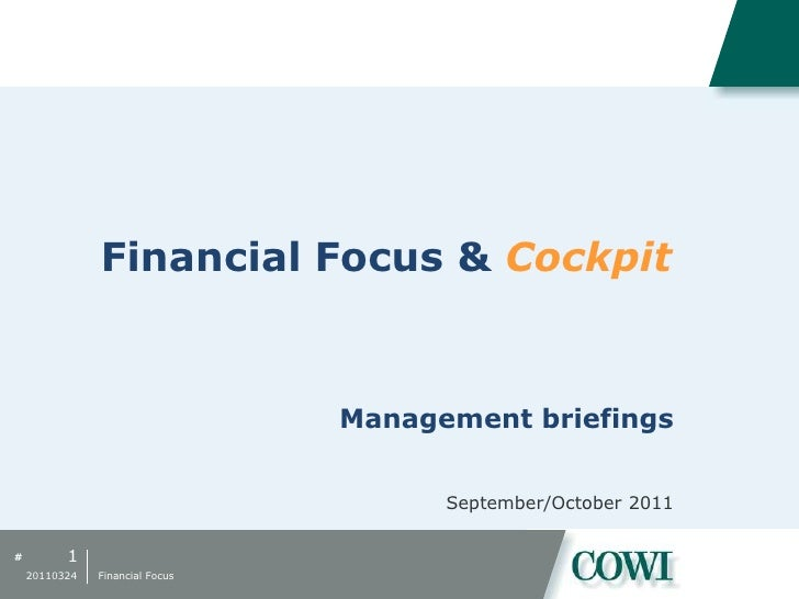 Financial Focus & Cockpit<br />1<br />20110324<br />Financial Focus<br />Management briefings<br />September/October 2011<...