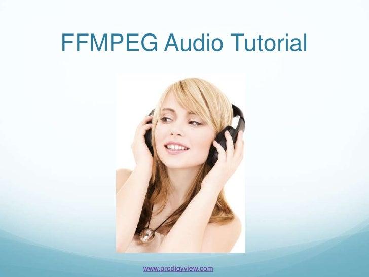FFMPEG Audio Tutorial       www.prodigyview.com
