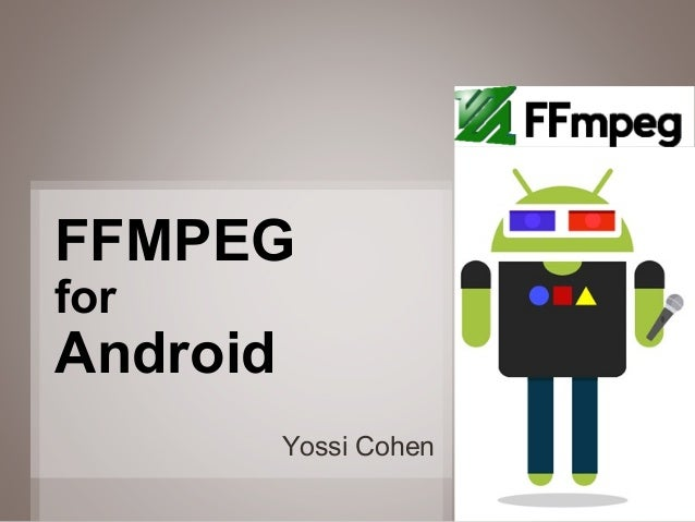 1 Yossi Cohen FFMPEG for Android