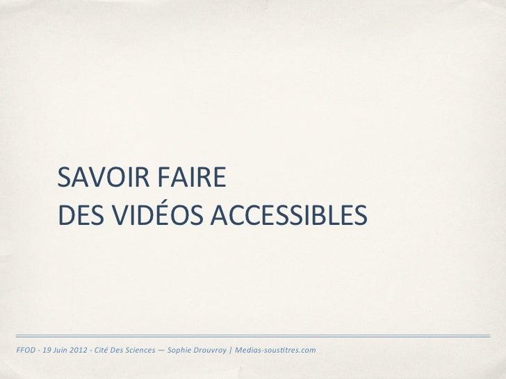 SAVOIR FAIRE                  DES VIDÉOS ACCESSIBLESFFOD -‐ 19 Juin 2012 -‐ Cité Des Sciences ...