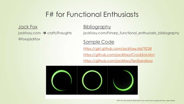 F# for Functional Enthusiasts Jack Fox jackfoxy.com  craftyThoughts @foxyjackfox Bibliography jackfoxy.com/Fsharp_functio...