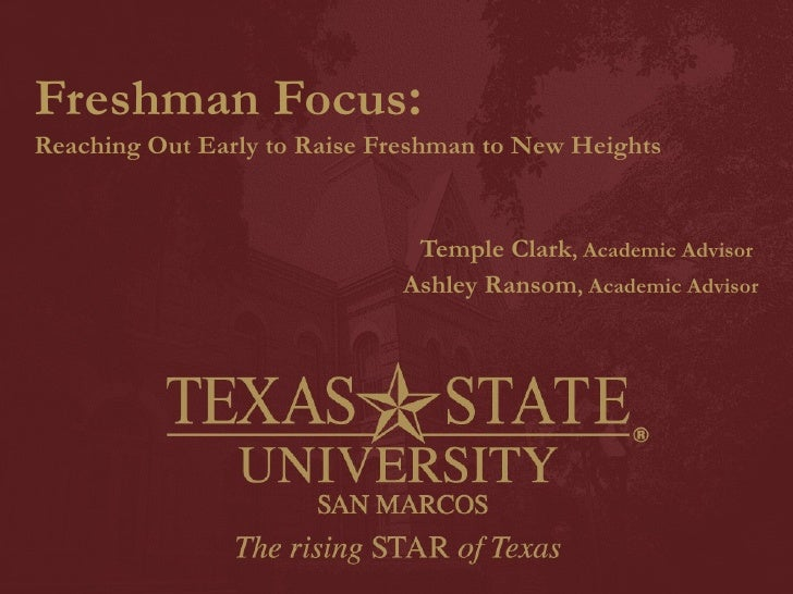 Freshman Focus :   Reaching Out Early to Raise Freshman to New Heights Temple Clark , Academic Advisor  Ashley Ransom , Ac...