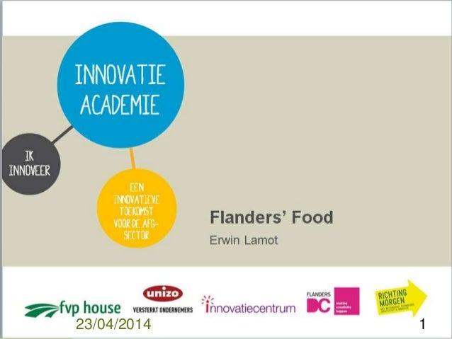 IA Een innovatieve toekomst voor de AFG-sector. Sessie 3. Erwin Lamot. Flanders' Food