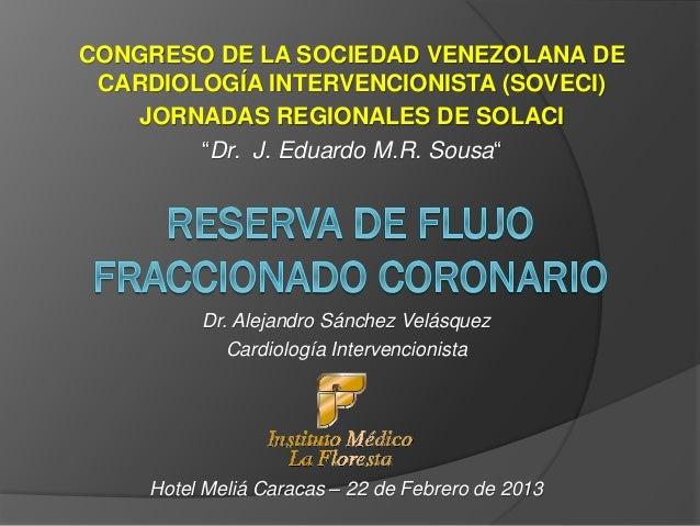 """CONGRESO DE LA SOCIEDAD VENEZOLANA DE CARDIOLOGÍA INTERVENCIONISTA (SOVECI)   JORNADAS REGIONALES DE SOLACI        """"Dr. J...."""