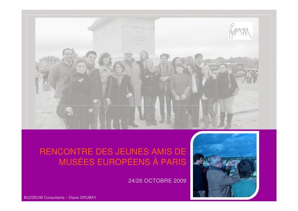 RENCONTRE DES JEUNES AMIS DE           MUSÉES EUROPÉENS À PARIS                                       24/26 OCTOBRE 2009  ...