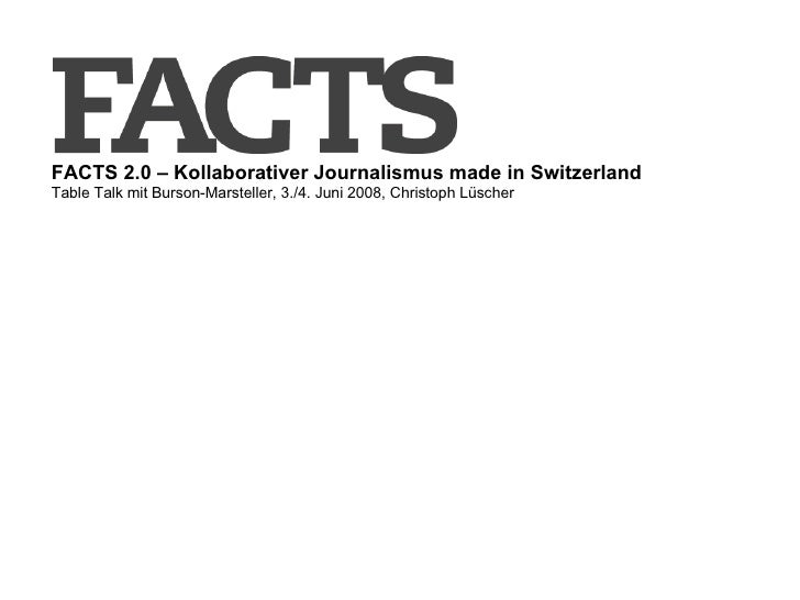 FACTS 2.0 –  Kollaborativer Journalismus made in Switzerland   Table Talk mit Burson-Marsteller, 3./4. Juni 2008, Christop...