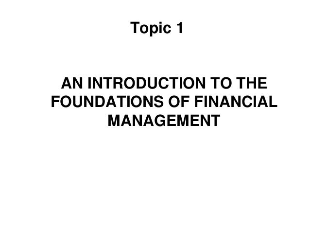 Ff topic 1_an_introduction_to_the_foundations_of_financial_management