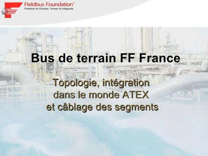 Bus de terrain FF France Topologie, intégration  dans le monde ATEX  et câblage des segments