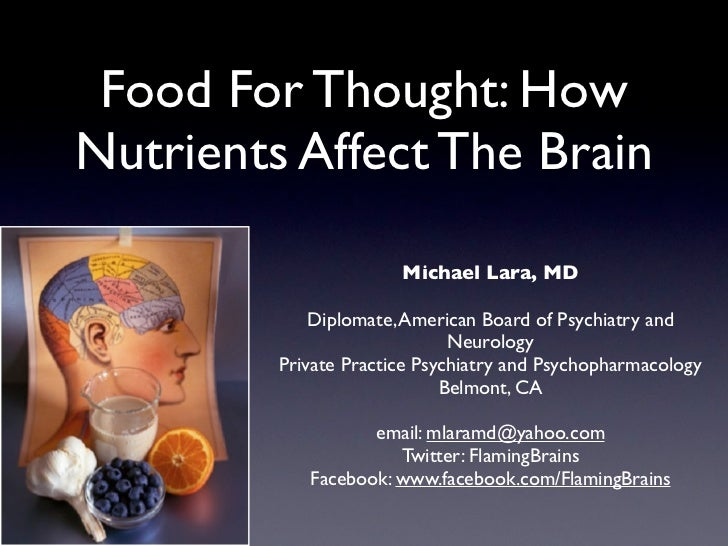 Food For Thought: HowNutrients Affect The Brain                       Michael Lara, MD             Diplomate, American Boa...