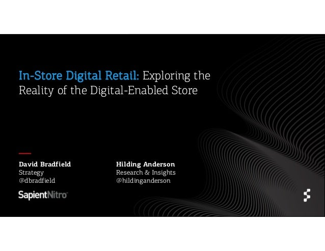 In-Store Digital Retail: Exploring the Reality of the Digital-Enabled Store  David Bradfield Strategy @dbradfield  Hilding...