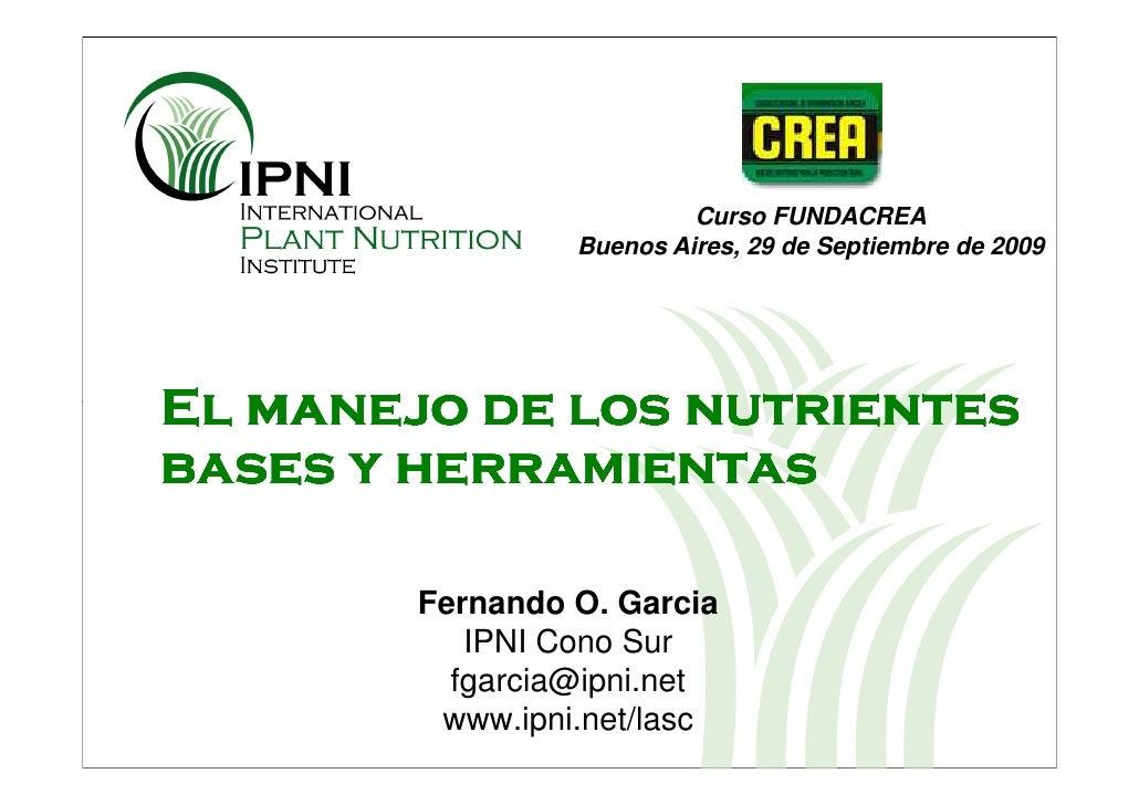 Curso FUNDACREA                  Buenos Aires, 29 de Septiembre de 2009     El manejo de los nutrientes bases y herramient...