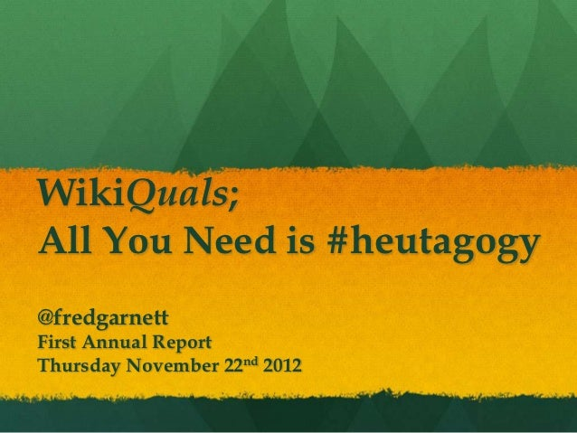 WikiQuals;All You Need is #heutagogy@fredgarnettFirst Annual ReportThursday November 22nd 2012