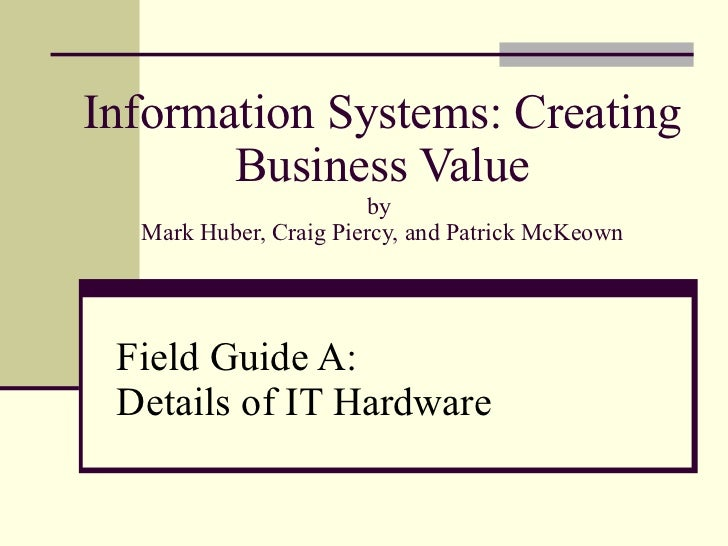 Information Systems: Creating Business Value by  Mark Huber, Craig Piercy, and Patrick McKeown Field Guide A:  Details of ...