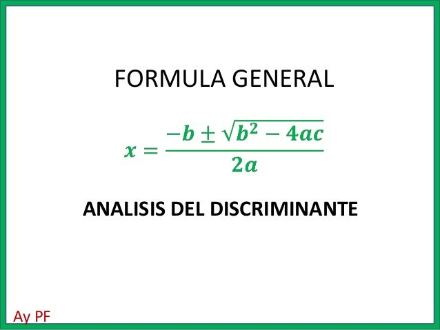 FORMULA GENERAL        ANALISIS DEL DISCRIMINANTEAy PF