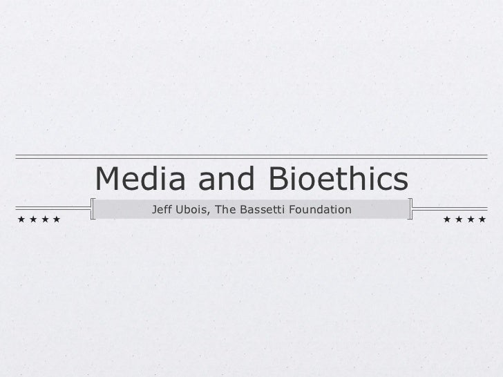 Bioethics and the Media (by Jeff Ubois)