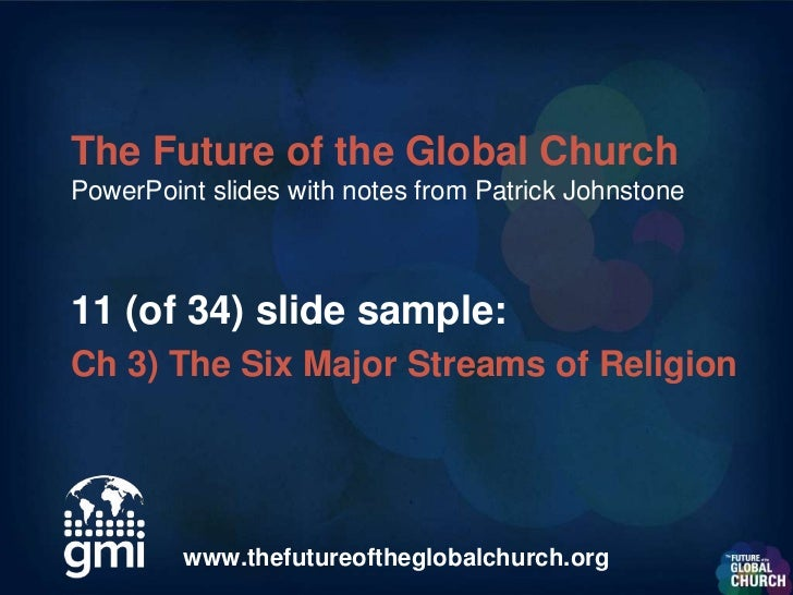 The Future of the Global ChurchPowerPoint slides with notes from Patrick Johnstone11 (of 34) slide sample:Ch 3) The Six Ma...