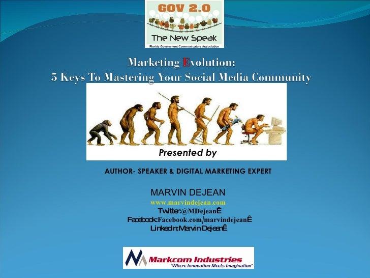 Presented by AUTHOR- SPEAKER & DIGITAL MARKETING EXPERT MARVIN DEJEAN www.marvindejean.com Twitter: @MDejean  Facebook: F...