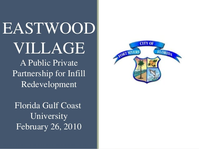 EASTWOOD VILLAGE A Public Private Partnership for Infill Redevelopment Florida Gulf Coast University February 26, 2010