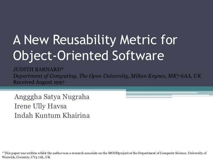 A New Reusability Metric for       Object-Oriented Software       JUDITH BARNARD*       Department of Computing, The Open ...