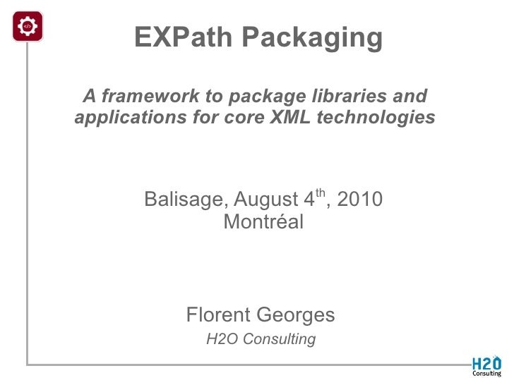 EXPath Packaging  A framework to package libraries and applications for core XML technologies           Balisage, August 4...