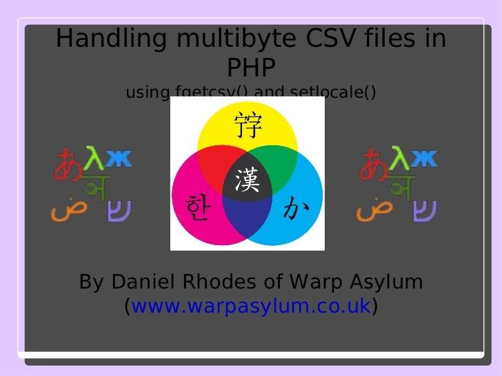 Handling multibyte CSV files in PHP using fgetcsv() and setlocale() By Daniel Rhodes of Warp Asylum ( www.warpasylum.co.uk )