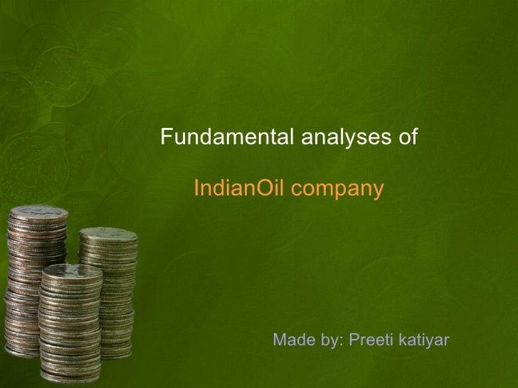 Fundamental analyses of  IndianOil company Made by: Preeti katiyar