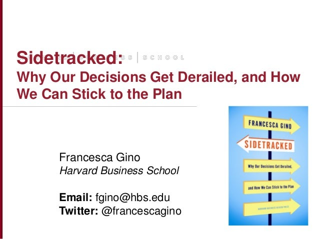 Copyright © President & Fellows of Harvard CollegeSidetracked:Why Our Decisions Get Derailed, and HowWe Can Stick to the P...