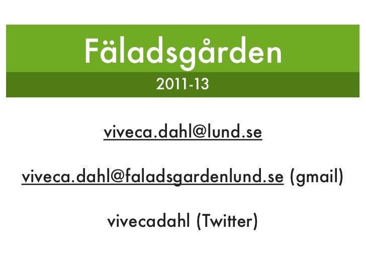 Fäladsgården                2011-13         viveca.dahl@lund.seviveca.dahl@faladsgardenlund.se (gmail)          vivecadahl...