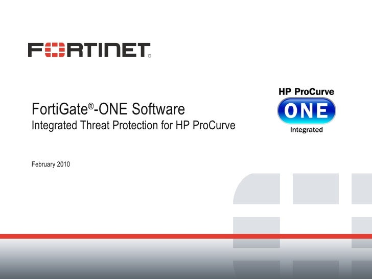 FortiGate ® -ONE Software Integrated Threat Protection for HP ProCurve February 2010
