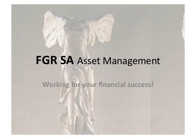 FGR	  SA	  Asset	  Management	   Working	  for	  your	  financial	  success!