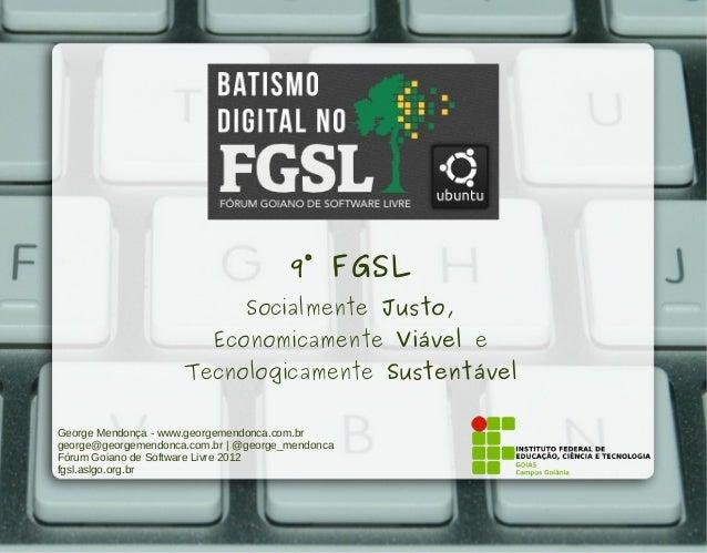 9° FGSL                                Socialmente Justo,                          Economicamente Viável e                ...