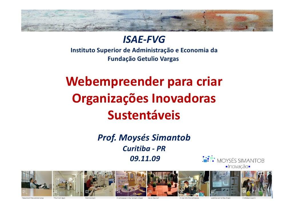 ISAE-FVG Instituto Superior de Administração e Economia da              Fundação Getulio Vargas   Webempreender para criar...