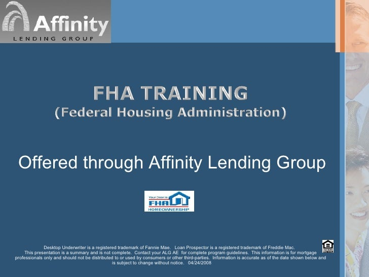 Offered through Affinity Lending Group Desktop Underwriter is a registered trademark of Fannie Mae.  Loan Prospector is a ...