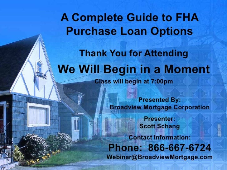 A Complete Guide to FHA Purchase Loan Options Thank You for Attending We Will Begin in a Moment Class will begin at 7:00pm...