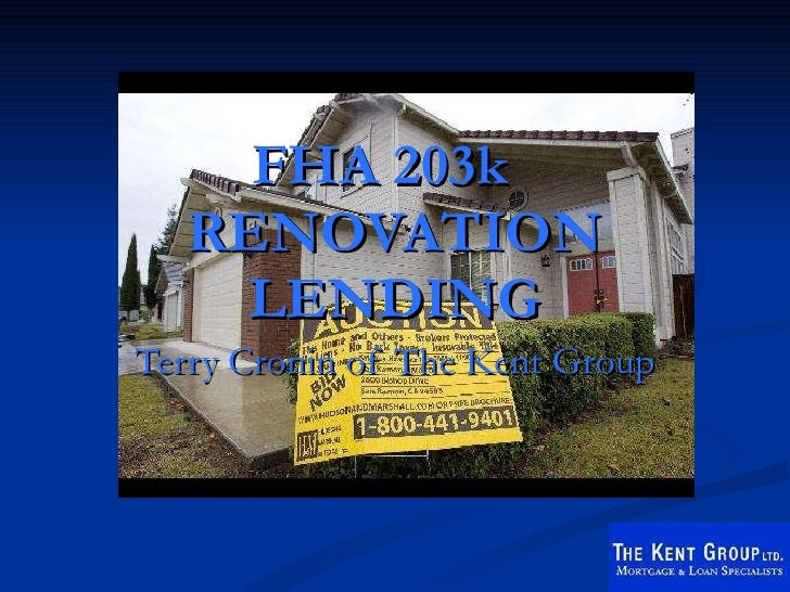 FHA 203k  RENOVATION LENDING Terry Cronin of The Kent Group