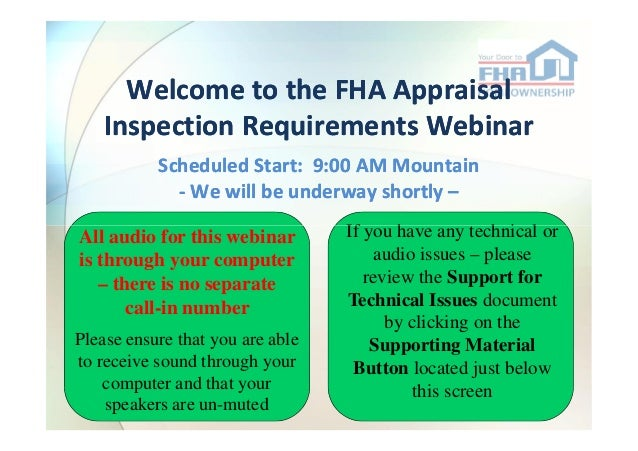Welcome to the FHA Appraisal Inspection Requirements Webinar Scheduled Start: 9:00 AM Mountain - We will be underway short...